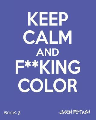 Keep Calm and F--King Color (Volume 3)