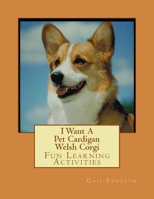 I Want a Pet Cardigan Welsh Corgi