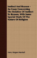 Instinct and Reason - An Essay Concerning the Relation of Instinct to Reason, with Some Special Study of the Nature of Religion
