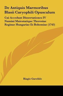 de Antiquis Marmoribus Blasii Caryophili Opusculum