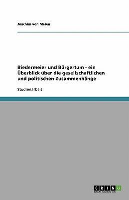 Biedermeier und Bürgertum - ein Überblick über die gesellschaftlichen und politischen Zusammenhänge