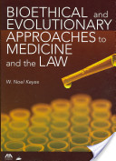 Bioethical and Evolutionary Approaches to Medicine and the Law