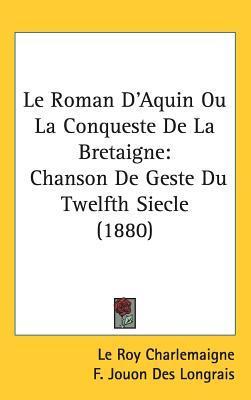 Le Roman D'aquin Ou La Conqueste De La Bretaigne