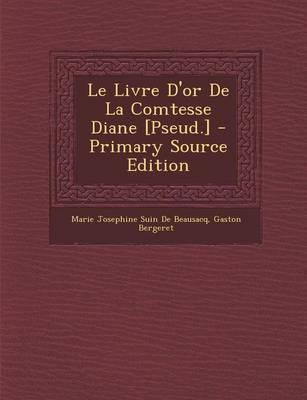 Le Livre D'Or de La Comtesse Diane [Pseud.] - Primary Source Edition