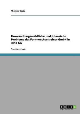 Umwandlungsrechtliche und bilanzielle Probleme des Formwechsels einer GmbH in eine KG