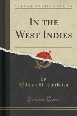 In the West Indies (Classic Reprint)