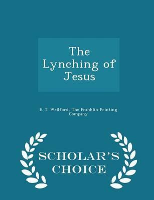 The Lynching of Jesus - Scholar's Choice Edition