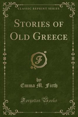 Stories of Old Greece (Classic Reprint)