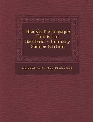 Black's Picturesque Tourist of Scotland - Primary Source Edition