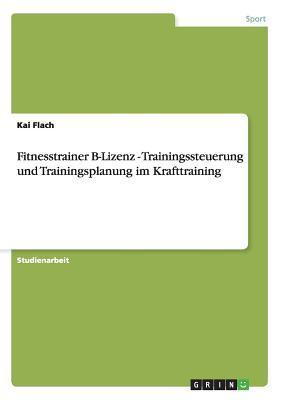 Fitnesstrainer B-Lizenz - Trainingssteuerung und Trainingsplanung im Krafttraining