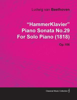 """""""Hammerklavier"""" Piano Sonata No.29 by Ludwig Van Beethoven for Solo Piano (1818) Op.106"""