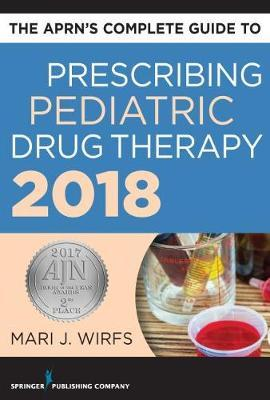 The Aprn's Complete Guide to Prescribing Pediatric Drug Therapy 2018