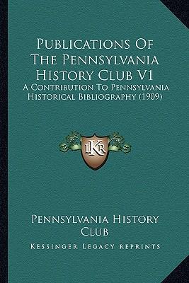 Publications of the Pennsylvania History Club V1