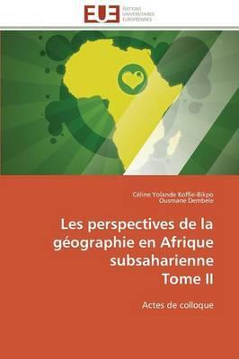 Les Perspectives de la Geographie en Afrique Subsaharienne  Tome II