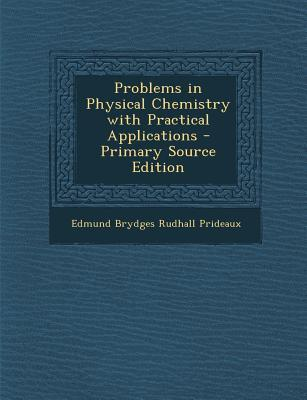 Problems in Physical Chemistry with Practical Applications