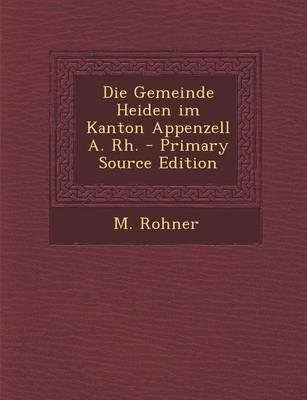 Die Gemeinde Heiden Im Kanton Appenzell A. Rh. - Primary Source Edition