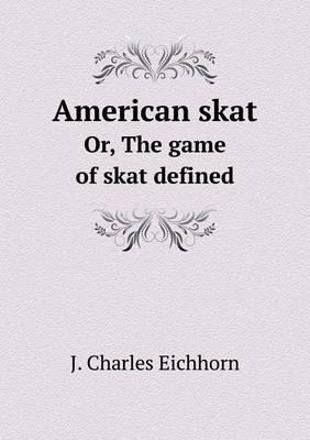 American Skat Or, the Game of Skat Defined