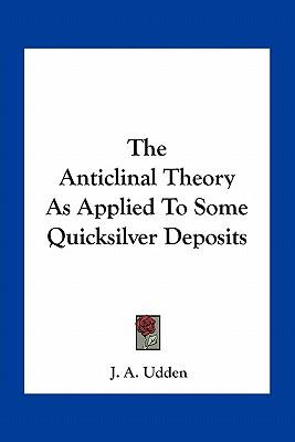 The Anticlinal Theory as Applied to Some Quicksilver Deposits