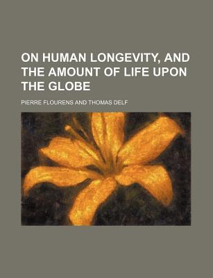 On Human Longevity, and the Amount of Life Upon the Globe