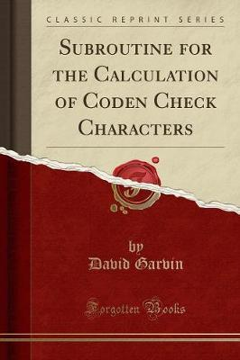 Subroutine for the Calculation of Coden Check Characters (Classic Reprint)