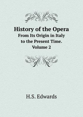 History of the Opera from Its Origin in Italy to the Present Time. Volume 2