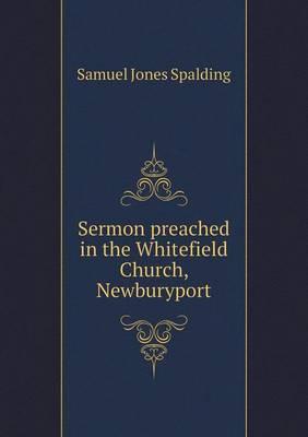 Sermon Preached in the Whitefield Church, Newburyport