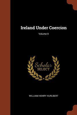 Ireland Under Coercion; Volume II