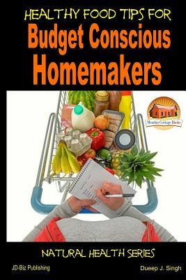 Healthy Food Tips for Budget Conscious Homemakers