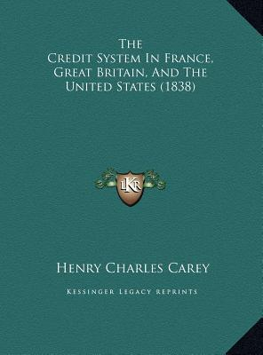 The Credit System in France, Great Britain, and the United States (1838)