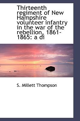 Thirteenth Regiment of New Hampshire Volunteer Infantry in the War of the Rebellion, 1861-1865