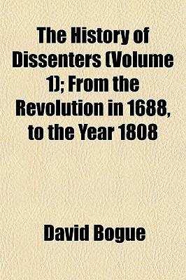 The History of Dissenters (Volume 1); From the Revolution in 1688, to the Year 1808