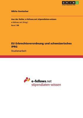 EU Erbrechtsverordnung und schweizerisches IPRG