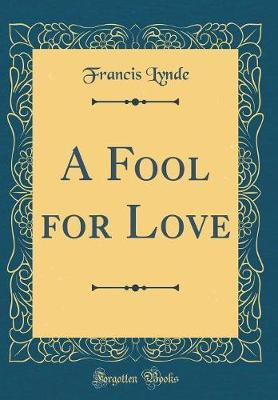 A Fool for Love (Classic Reprint)