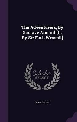 The Adventurers, by Gustave Aimard [Tr. by Sir F.C.L. Wraxall]