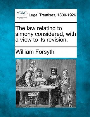 The Law Relating to Simony Considered, with a View to Its Revision.