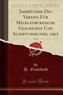 Jahrbücher Des Vereins Für Mecklenburgische Geschichte Und Altertumskunde, 1907, Vol. 62 (Classic Reprint)