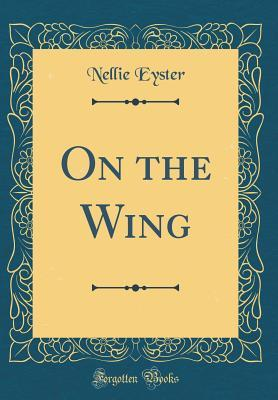 On the Wing (Classic Reprint)