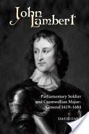 John Lambert, Parliamentary Soldier and Cromwellian Major-general, 1619-1684
