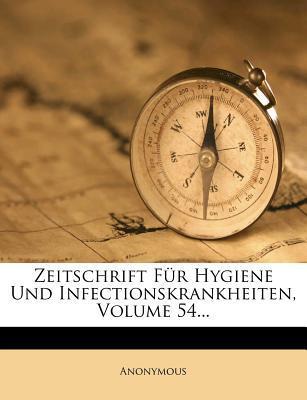 Zeitschrift Fur Hygiene Und Infectionskrankheiten, Volume 54.