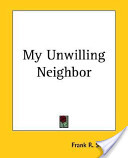My Unwilling Neighbor