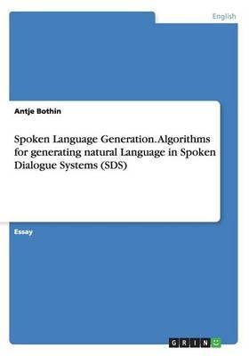 Spoken Language Generation. Algorithms for generating natural Language in Spoken Dialogue Systems (SDS)