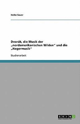 Dvorák, die Musik der nordamerikanischen Wilden und die Negermusik