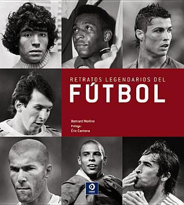 Retratos legendarios del futbol / Legendary Portraits of Soccer