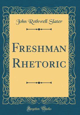 Freshman Rhetoric (Classic Reprint)