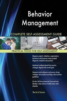Behavior Management Complete Self-Assessment Guide