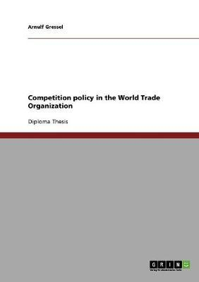 Competition policy in the World Trade Organization