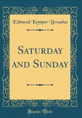 Saturday and Sunday (Classic Reprint)