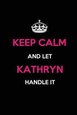 Keep Calm and Let Kathryn Handle It