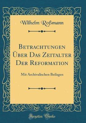 Betrachtungen Über Das Zeitalter Der Reformation