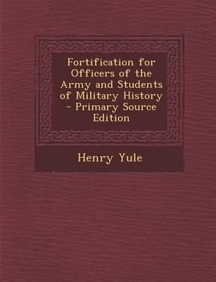 Fortification for Officers of the Army and Students of Military History - Primary Source Edition